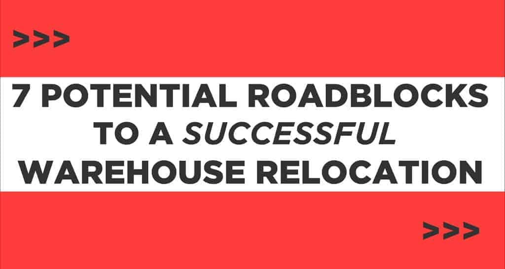 7 Potential Roadblocks to a Successful Warehouse Relocation