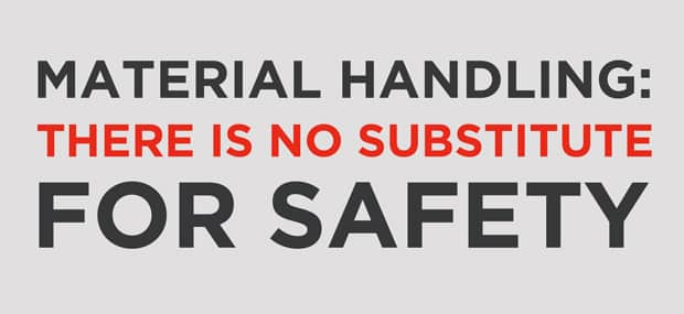 Material Handling: There Is No Substitute for Safety