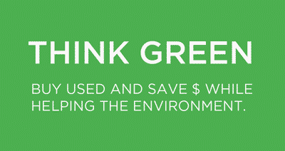 Think green. Buy used and save money while helping the environment.