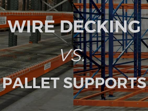 Pallet Rack Basics: Wire Decking vs. Pallet Supports