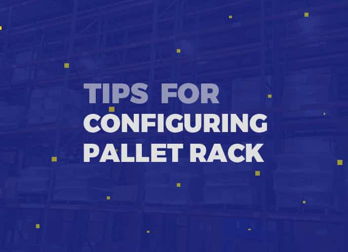 Tips for Configuring Pallet Rack: What to Measure