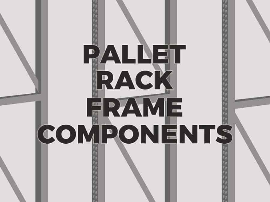 Pallet Rack Basics: Upright Frame Components