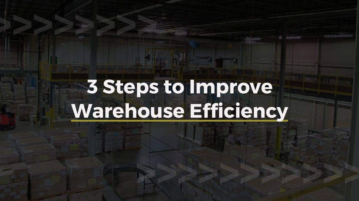 3 Steps to Improve Warehouse Efficiency